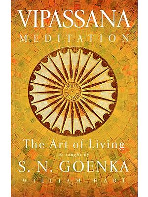 Vipassana Meditation (The Art of Living as Taught by S. N. Goenka)