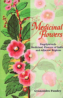 Medicinal Flowers ( Puspayurveda Medicinal Flowers of India and Adjacent Regions)