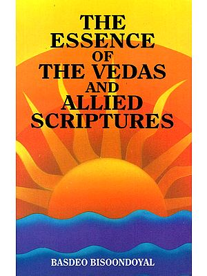 The Essence of the Vedas and Allied Scriptures