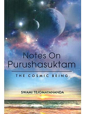Notes on Purushasuktam (The Cosmic Being)