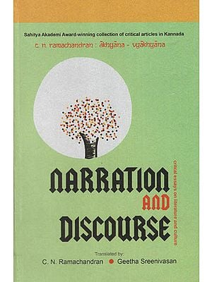 Narration and Discourse ( Critical Essays on Literature and Culture ) : Sahitya Akademi Award-winning Collection of Critical Articles in Kannada