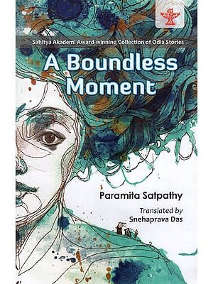 A Boundless Moment ( Sahitya Akademi Award-Winning Collection of Odia Stories )