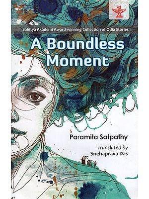 A Boundless Moment ( Sahitya Akademi Award-Winning Collection of Odia Stories )