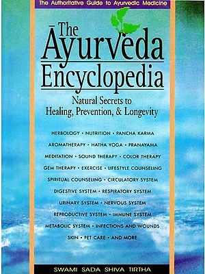 The Ayurveda Encyclopedia (Natural Secrets to Healing, Prevention and Longevity)
