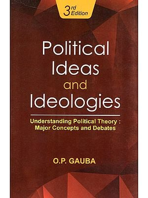 Political Ideas and Ideologies (Understanding Political Theory: Major Concepts and Debates)