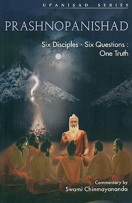Prashnopanishad (Six Disciples - Six Questions One Truth)