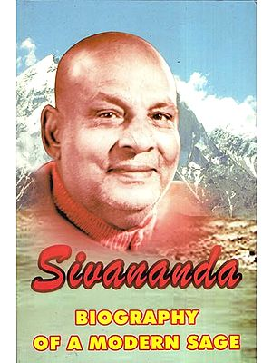 Sivananda (Biography of a Modern Sage)