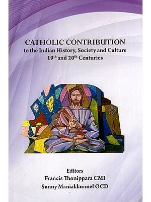 Catholic Contribution to the Indian History, Society and Culture 19th and 20th Centuries