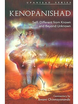 Kenopanishad (Self: Different From Known and Beyond Unknown)