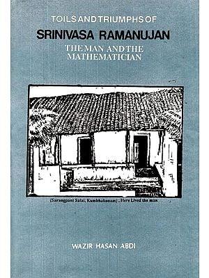 Toils and Triumphs of Srinivasa Ramanujan (The Man and The Mathematician)