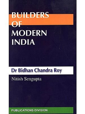 Builders of Modern India: Dr Bidhan Chandra Roy