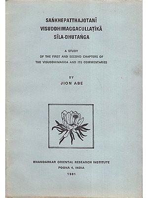 Sankhepattha Jotani Visuddhimagga Cullatika Sila-Dhutanga: A Study of the First and Second Chapters of The Visuddhimagga and Its Commentaries (An Old Book)