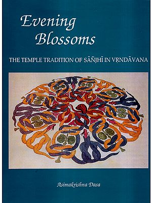 Evening Blossoms (The Temple Tradition of Sanjhi in Vrndavana)