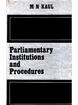 Parliamentary Institutions and Procedures (An Old and Rare Book)