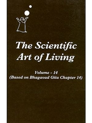 The Scientific Art of Living - Based on Bhagavad Gita Chapter 14 (Volume 14)