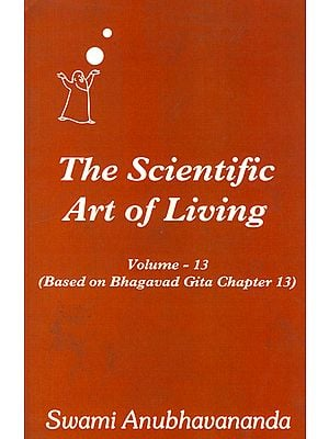 The Scientific Art of Living - Based on Bhagavad Gita Chapter 13 (Volume 13)