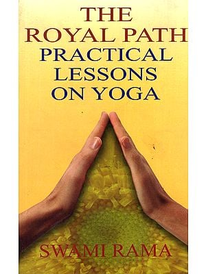 The Royal Path Practical Lessons on Yoga