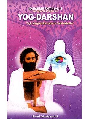 Maharshi Patanjali's Yog-Darshan: Yogic Interpretation Based on Self-Realisation