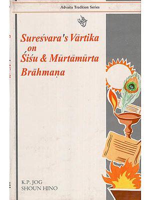 Suresvara's Vartika on  Sisu & Murtamurta Brahmana