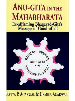 Anu - Gita in the Mahabharata (Re - Affirming Bhagavad - Gita's Message of Good of All)