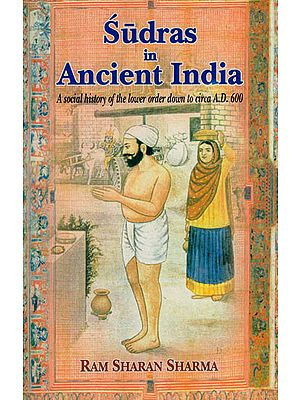 Sudras in Ancient India (A Social History of the Lower Order Down to Circa A.D. 600)