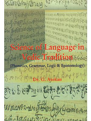 Science of Language in Vedic Tradition (Phonetics, Grammar, Logic & Epistemology)