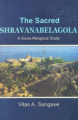 The Sacred Shravana-belagola: A Socio-Religious Study