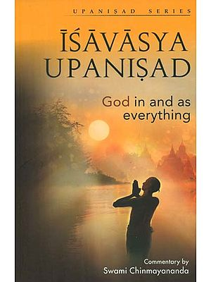 Isavasya Upanisad (God in and as Everything)