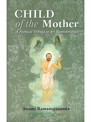 Child of the Mother- A Poetical Tribute to Sri Ramakrishna