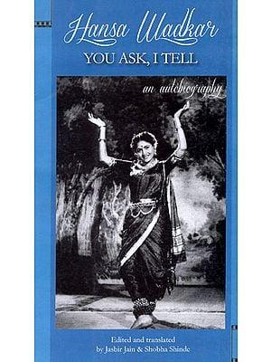Hansa Wadkar: You Ask, I Tell (An Autobiography)