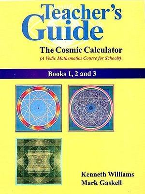 Teacher's Guide - The Cosmic Calculator (A Vedic Mathematics Course for Schools)