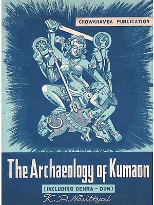 The Archaeology of Kumaon - Including Dehra-Dun (An Pin hole Old and Rare Book)
