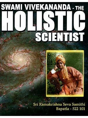 Swami Vivekananda - The Holistic Scientist