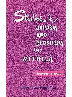 Studies in Jainism and Buddhism in Mithila (An Old and Rare Book)