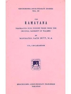 The Ramayana - Translated into English Prose from the Original Sanskrit of Valmiki (An Old and Rare Book)