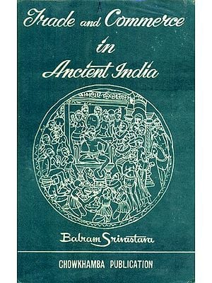 Trade and Commerce in Ancient India- From the Earliest to C. A.D. 300  (An Old and Rare Book)