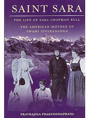 Saint Sara (The Life of Sara Chapman Bull The American Mother of Swami Vivekananda)