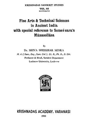 Fine Arts and Technical Sciences in Ancient India with Special Reference to Somesvara's Manasollasa (An Old and Rare Book)
