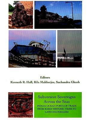 Subversive Sovereigns Across the Seas (Indian Ocean Ports-of-Trade from Early Historic Times to Late Colonialism)