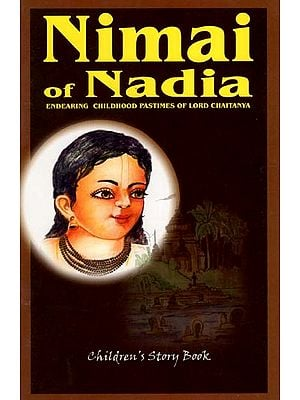 Nimai of Nadia (Endearing Childhood Pastimes of Lord Chaitanya)