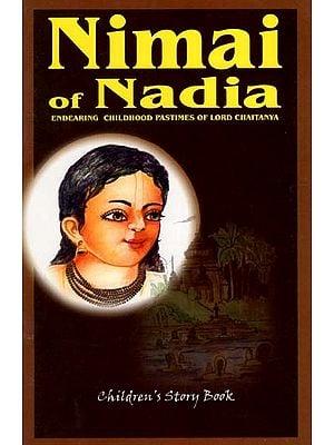Nimai of Nadia (Endearing Childhood Pastimes of Lord Chaitanya)