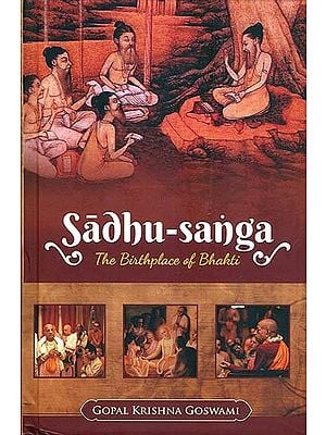 Sadhu-Sanga (The Birthplace of Bhakti)