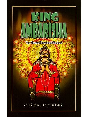 King Ambarisha - The Greatest Devotee of the Lord (Children's Story Book)
