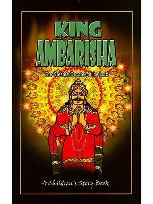 King Ambarisha - The Greatest Devotee of the Lord (Children's Story Book)