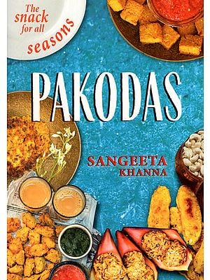 Pakodas- The Snack for all Seasons