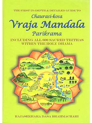 Chaurasi-Kosa Vraja Mandala Parikrama (Including All 600 Sacred Tirthas Within the Holy Dhama)