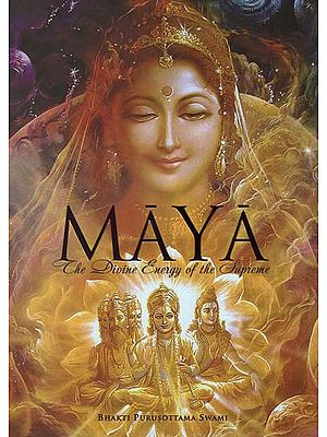 Maya (The Divine Energy of the Supreme)