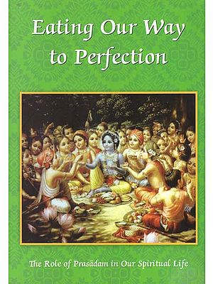 Eating Our Way to Perfection (The Role of Prasadam in Our Spiritual Life)