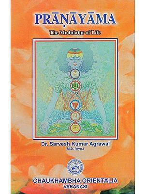 Pranayama (The Modulator of Life)