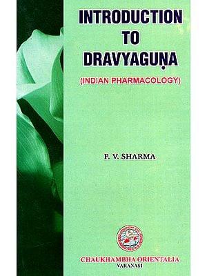 Introduction to Dravyaguna (Indian Pharmacology)